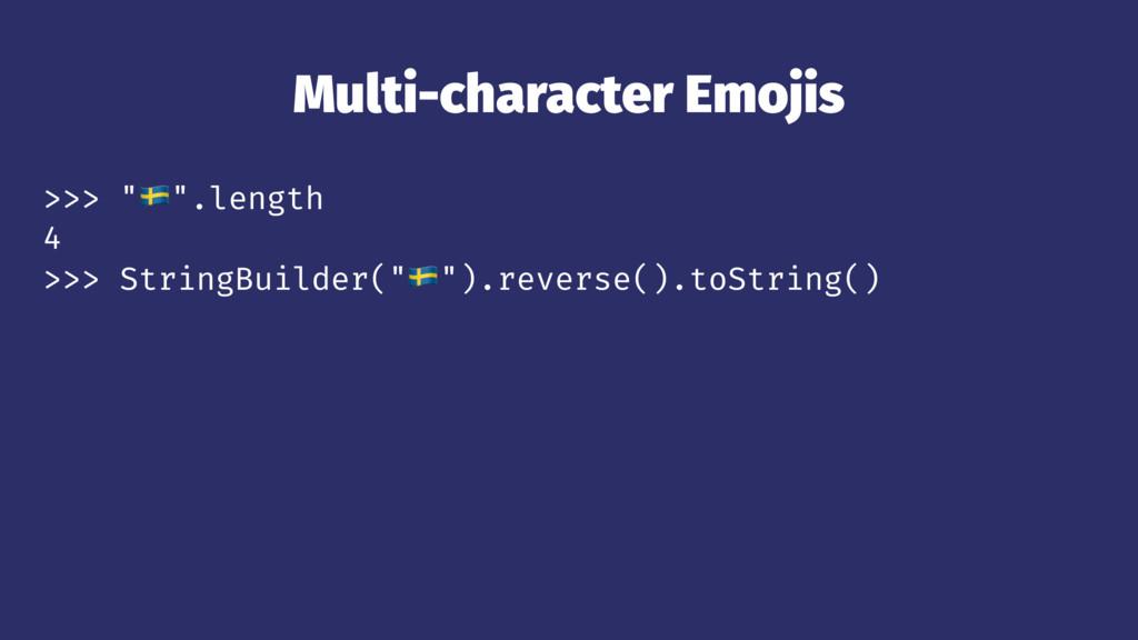 "Multi-character Emojis >>> ""!"".length 4 >>> Str..."