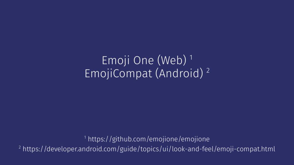 Emoji One (Web) 1 EmojiCompat (Android) 2 2 htt...