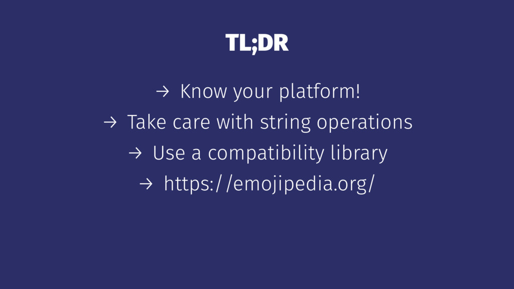 TL;DR → Know your platform! → Take care with st...