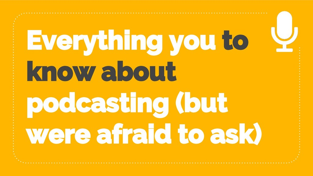 Everything you to know about podcasting (but we...