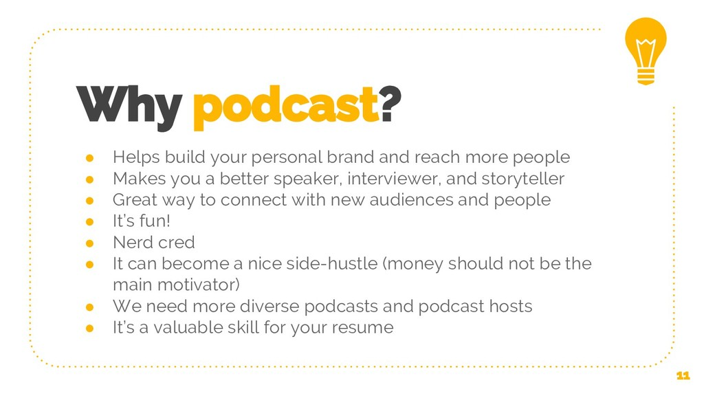 Why podcast? ● Helps build your personal brand ...