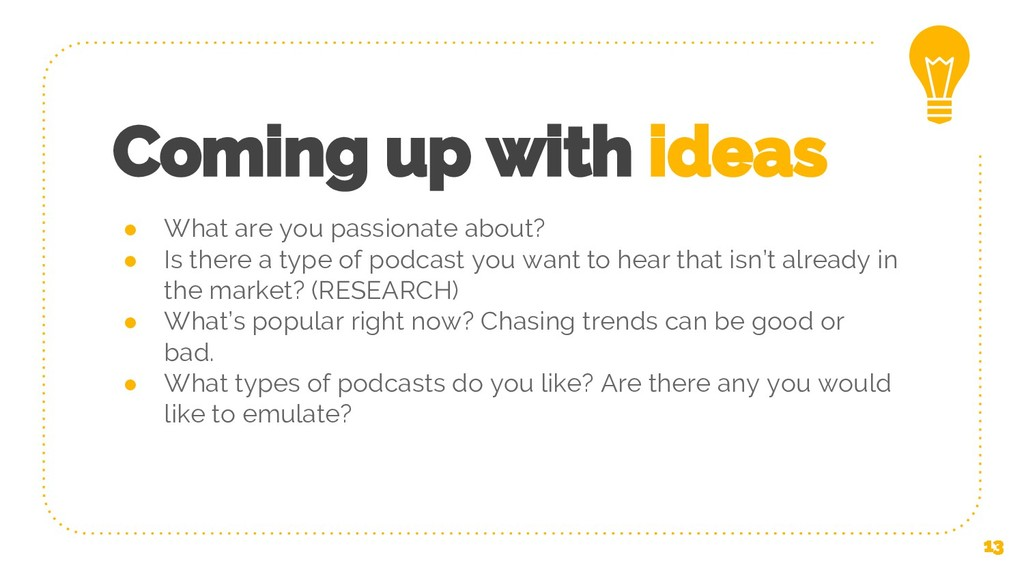 Coming up with ideas ● What are you passionate ...