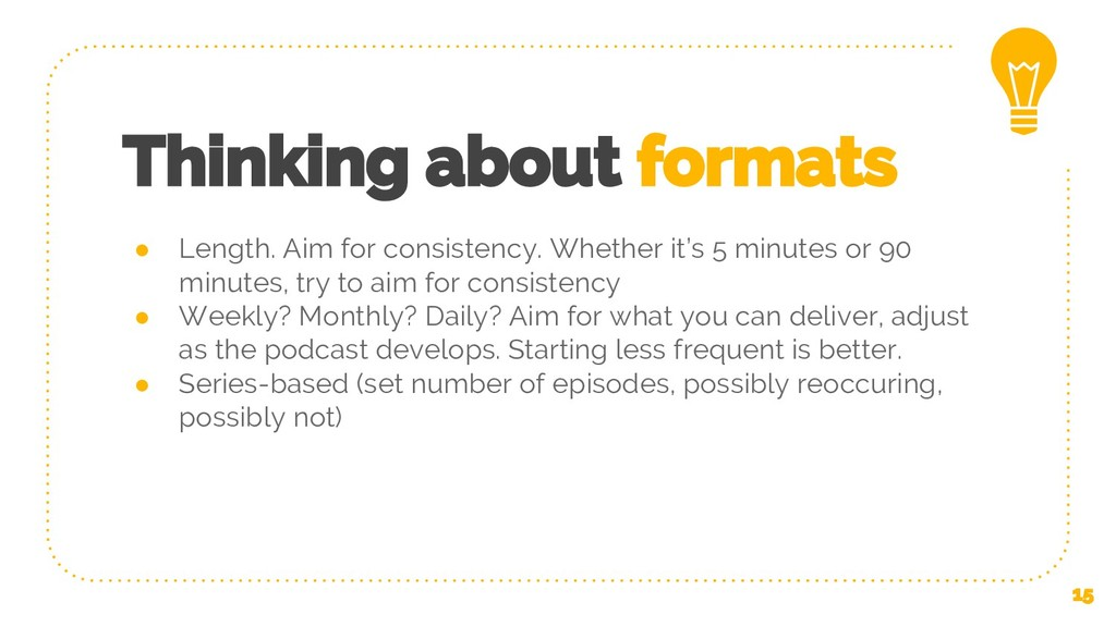 Thinking about formats ● Length. Aim for consis...