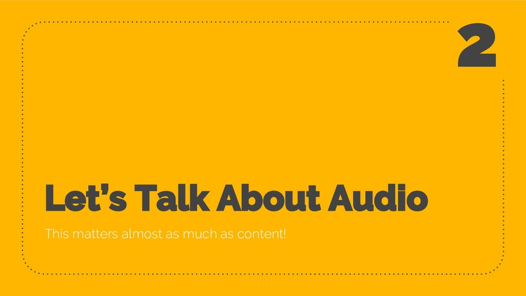Let's Talk About Audio This matters almost as m...