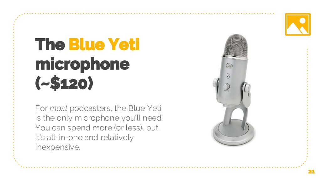 The Blue Yeti microphone (~$120) For most podca...