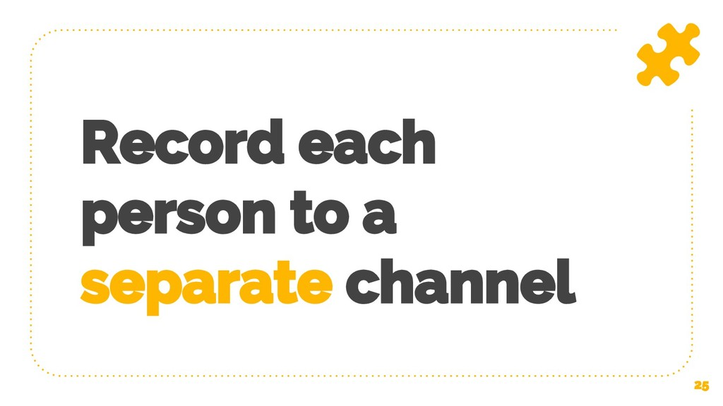 Record each person to a separate channel 25