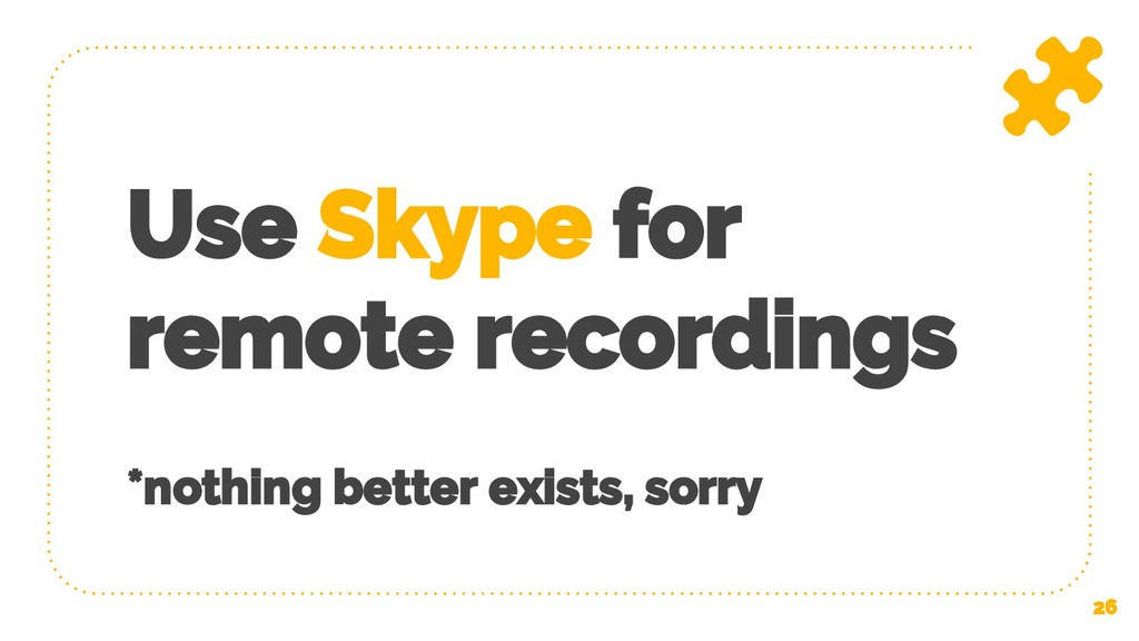 Use Skype for remote recordings *nothing better...