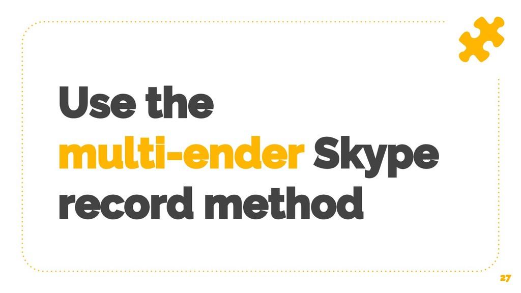 Use the multi-ender Skype record method 27