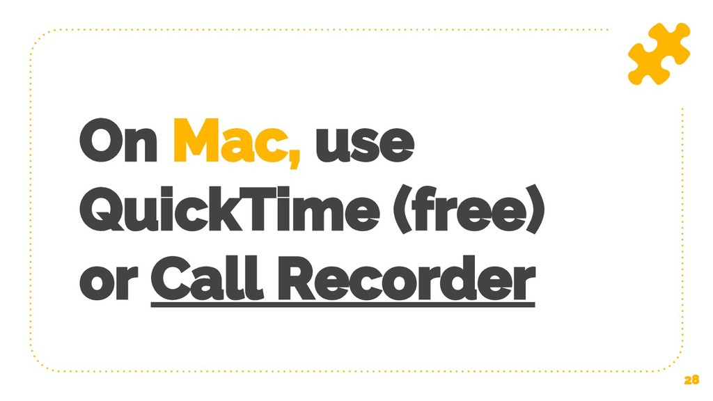 On Mac, use QuickTime (free) or Call Recorder 28
