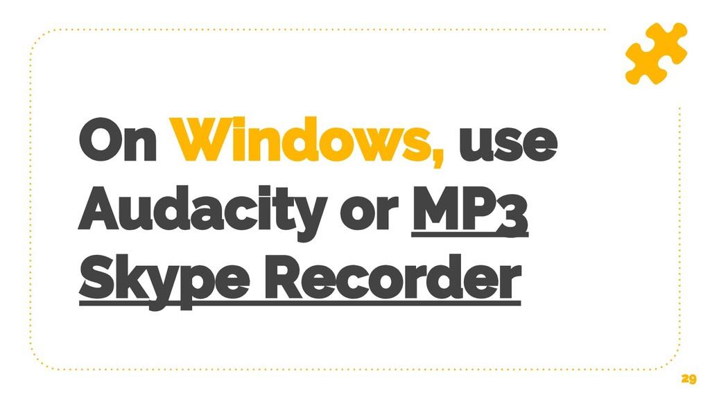 On Windows, use Audacity or MP3 Skype Recorder ...
