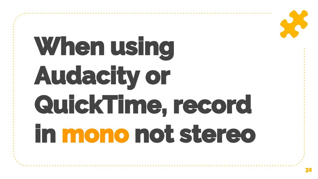 When using Audacity or QuickTime, record in mon...