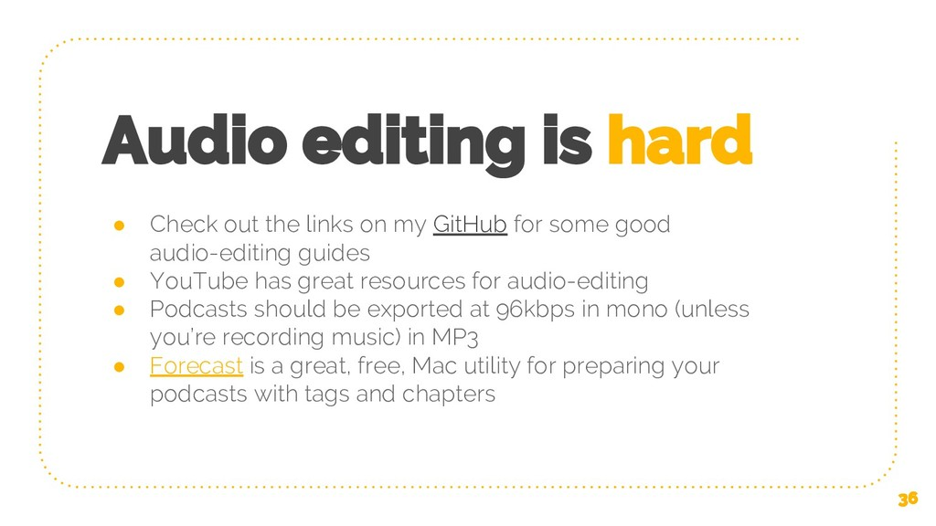 Audio editing is hard ● Check out the links on ...