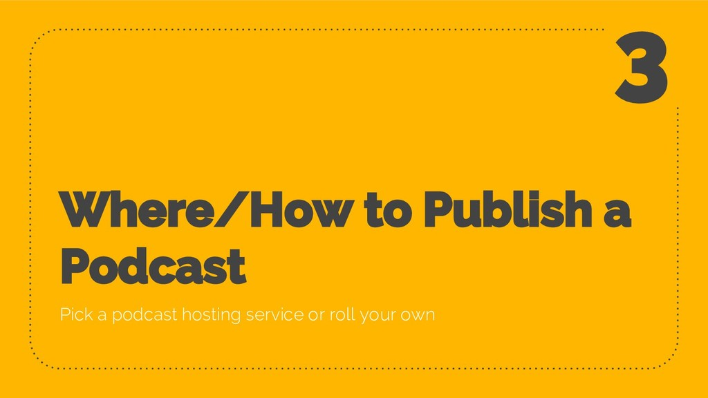 Where/How to Publish a Podcast Pick a podcast h...