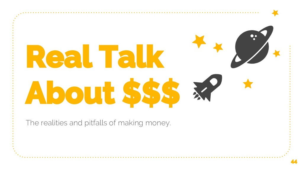 Real Talk About $$$ The realities and pitfalls ...