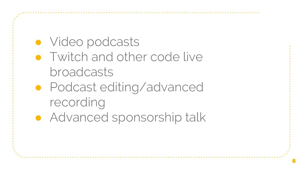 ● Video podcasts ● Twitch and other code live b...