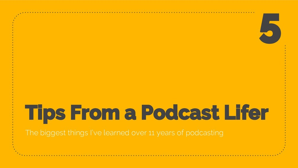 Tips From a Podcast Lifer The biggest things I'...
