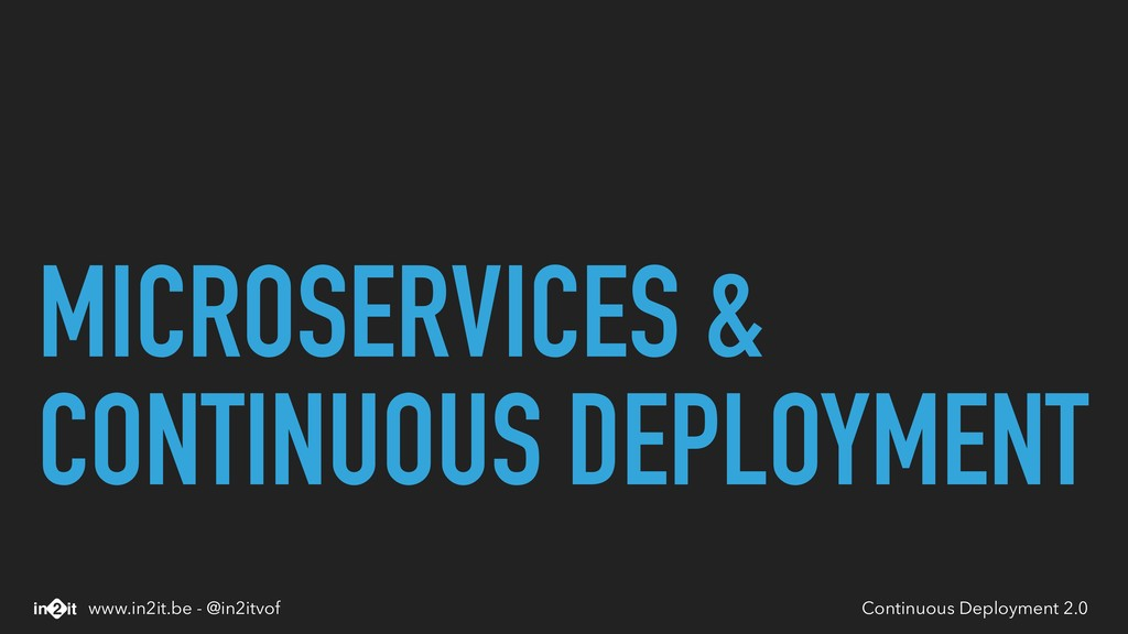 MICROSERVICES & CONTINUOUS DEPLOYMENT Continuou...