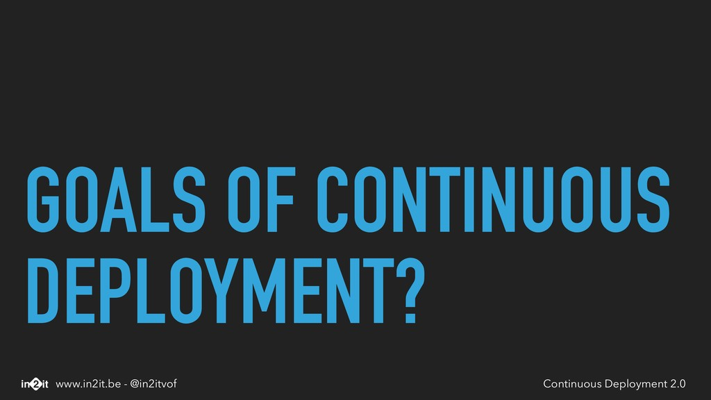 GOALS OF CONTINUOUS DEPLOYMENT? Continuous Depl...