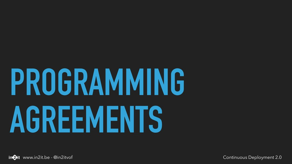 PROGRAMMING AGREEMENTS Continuous Deployment 2....