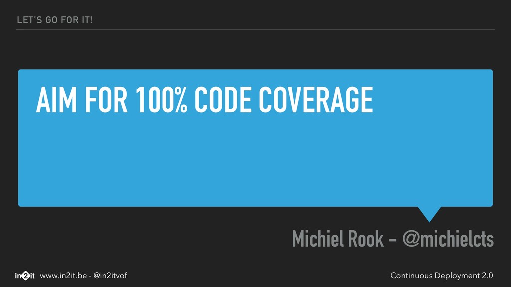 AIM FOR 100% CODE COVERAGE Michiel Rook - @mich...