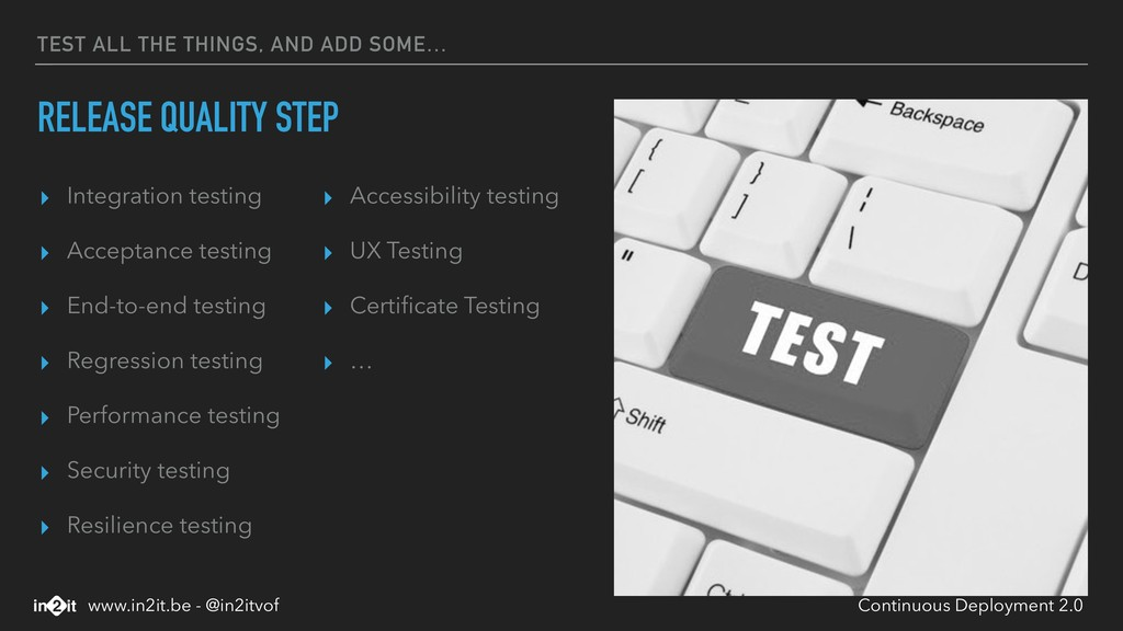 TEST ALL THE THINGS, AND ADD SOME… RELEASE QUAL...