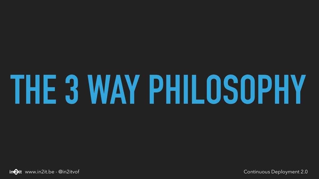 THE 3 WAY PHILOSOPHY Continuous Deployment 2.0 ...