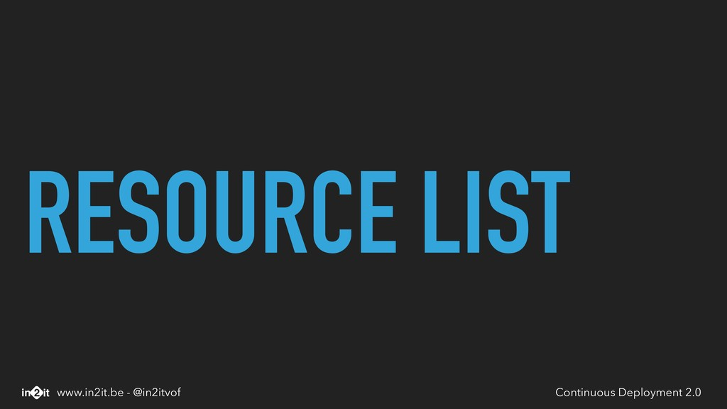 RESOURCE LIST Continuous Deployment 2.0 www.in2...