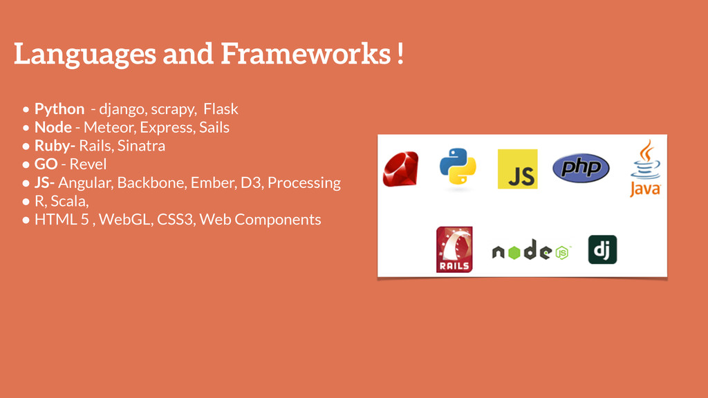 Languages and Frameworks ! • Python - django, s...