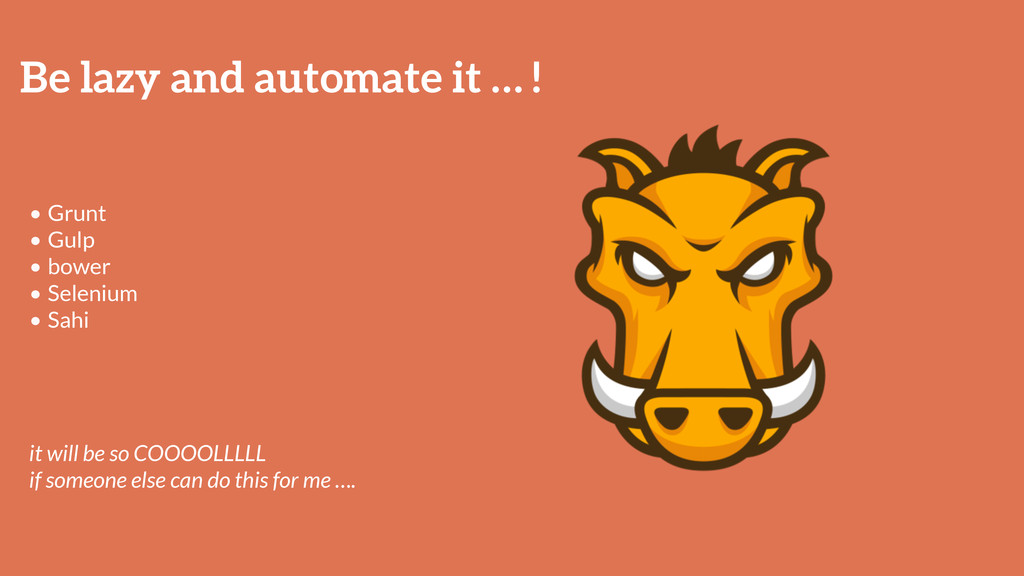 Be lazy and automate it … ! • Grunt • Gulp • bo...