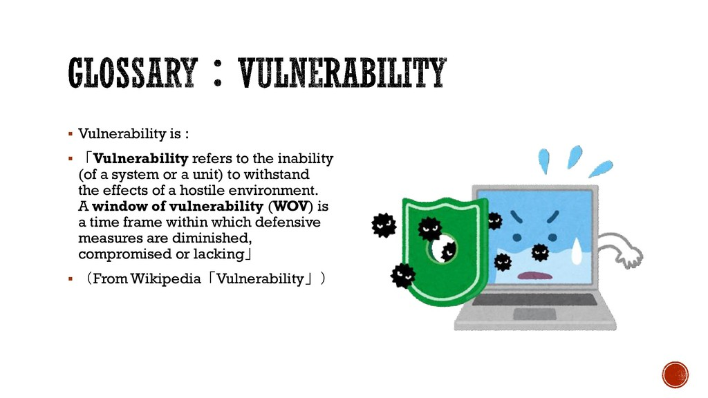 ▪ Vulnerability is : ▪ 「Vulnerability refers to...