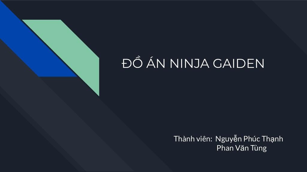 ĐỒ ÁN NINJA GAIDEN Thành viên: Nguyễn Phúc Thạn...