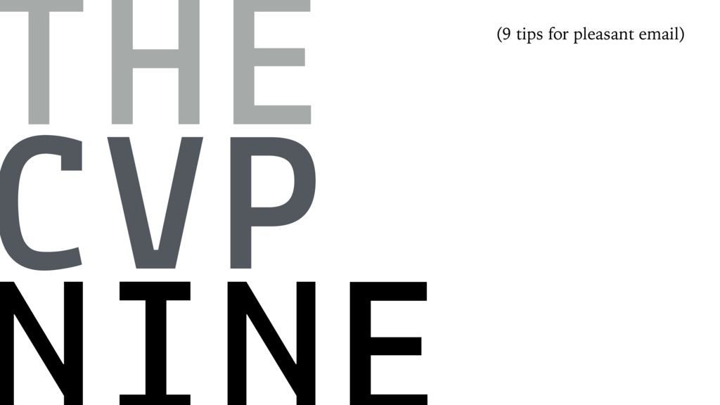 THE CVP (9 tips for pleasant email)