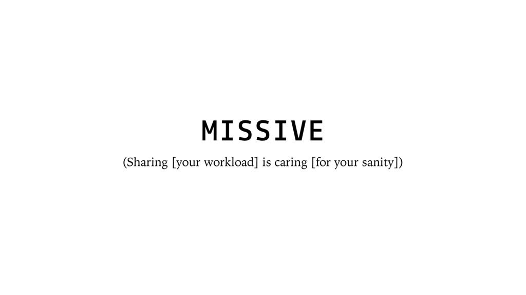 MISSIVE (Sharing [your workload] is caring [for...