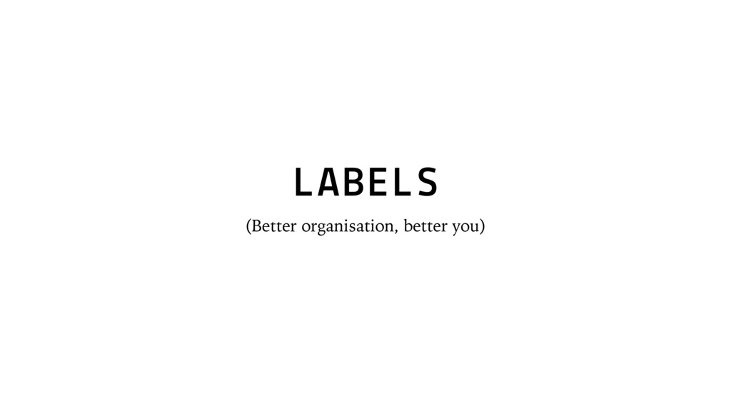 LABELS (Better organisation, better you)