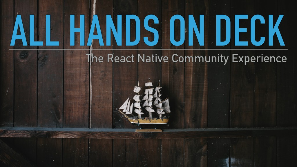 ALL HANDS ON DECK The React Native Community Ex...