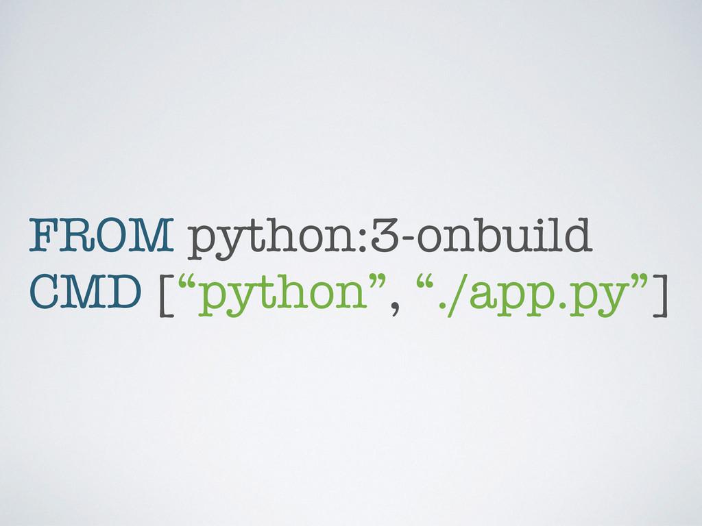 """FROM python:3-onbuild CMD [""""python"""", """"./app.py""""]"""