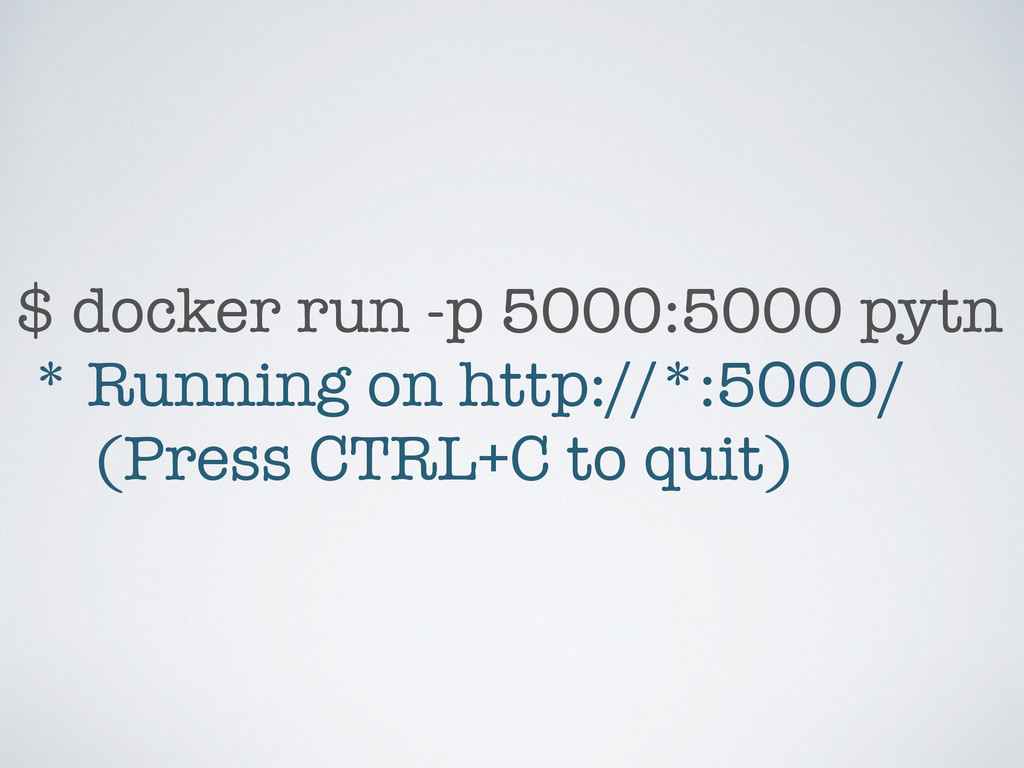 $ docker run -p 5000:5000 pytn * Running on htt...