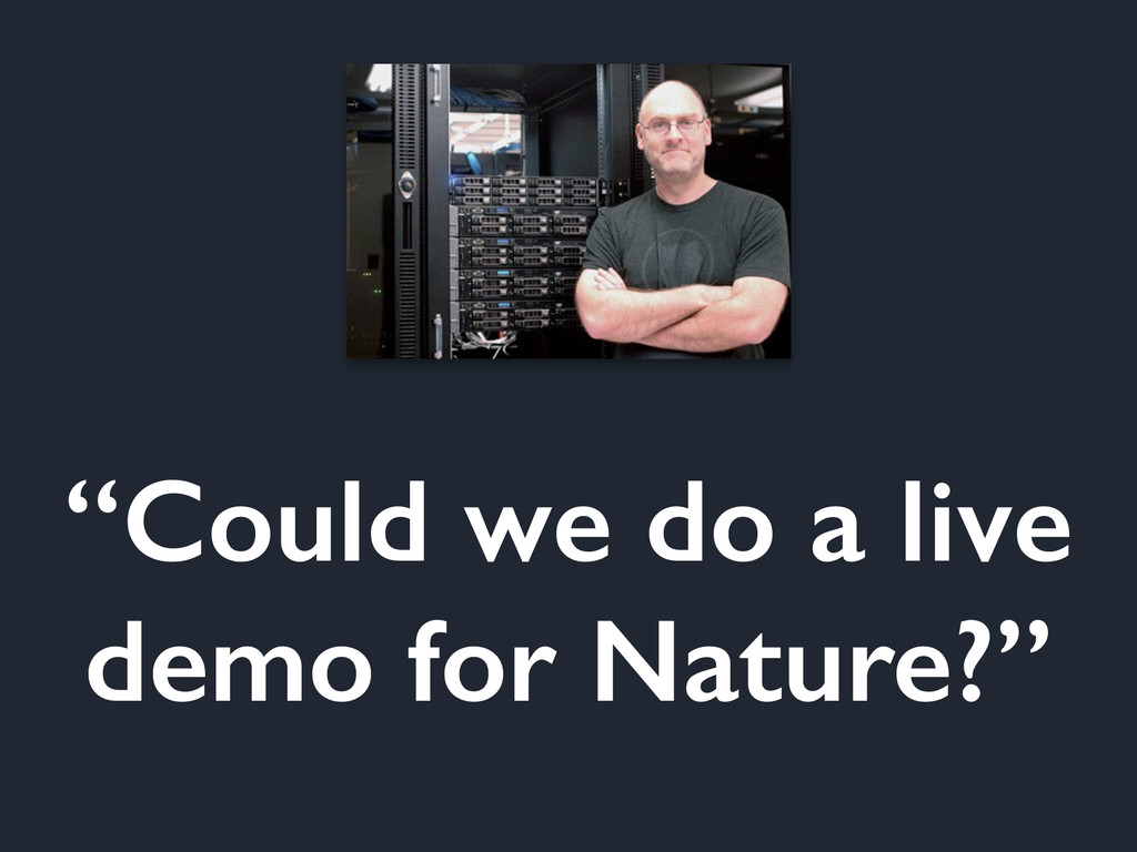 """Could we do a live demo for Nature?"""