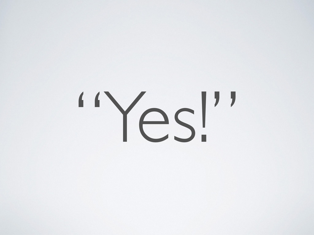 """""""Yes!"""""""