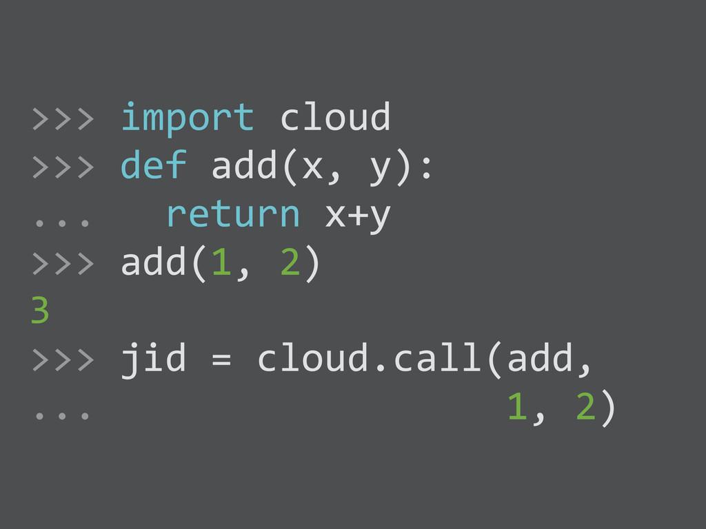 >>> import cloud  >>> def add(x,...