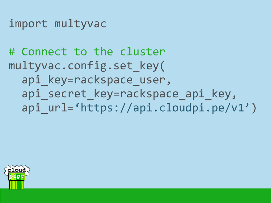 import multyvac  ! # Connect to ...