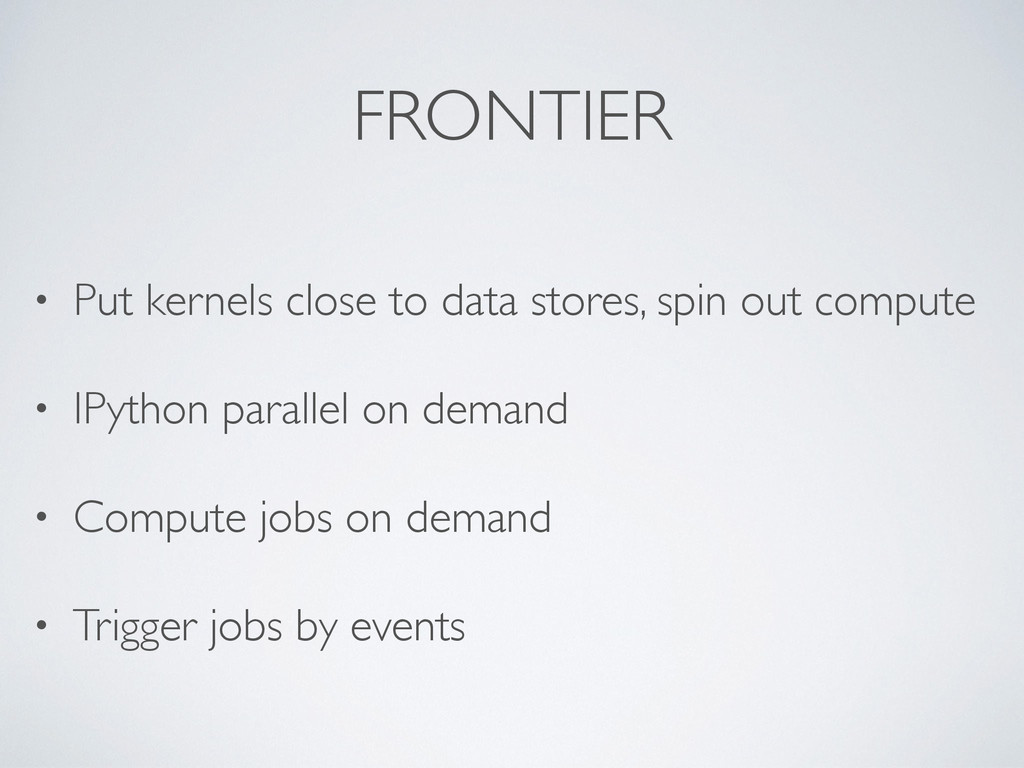 FRONTIER • Put kernels close to data stores, sp...