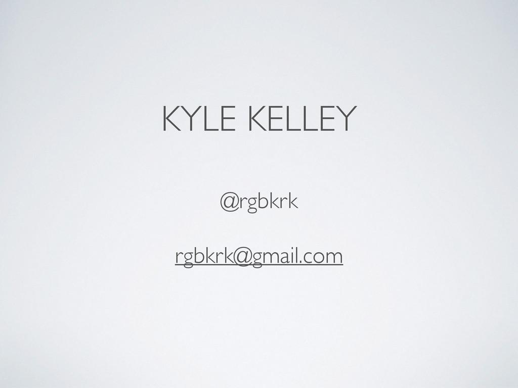 KYLE KELLEY @rgbkrk  rgbkrk@gmail.com