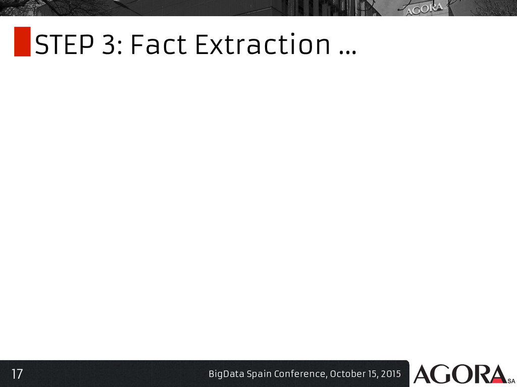 17 STEP 3: Fact Extraction ... BigData Spain Co...