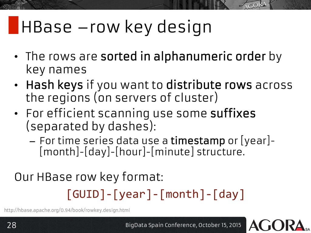 28 HBase –row key design • The rows are sorted...