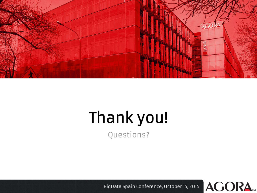 Thank you! Questions? BigData Spain Conference,...