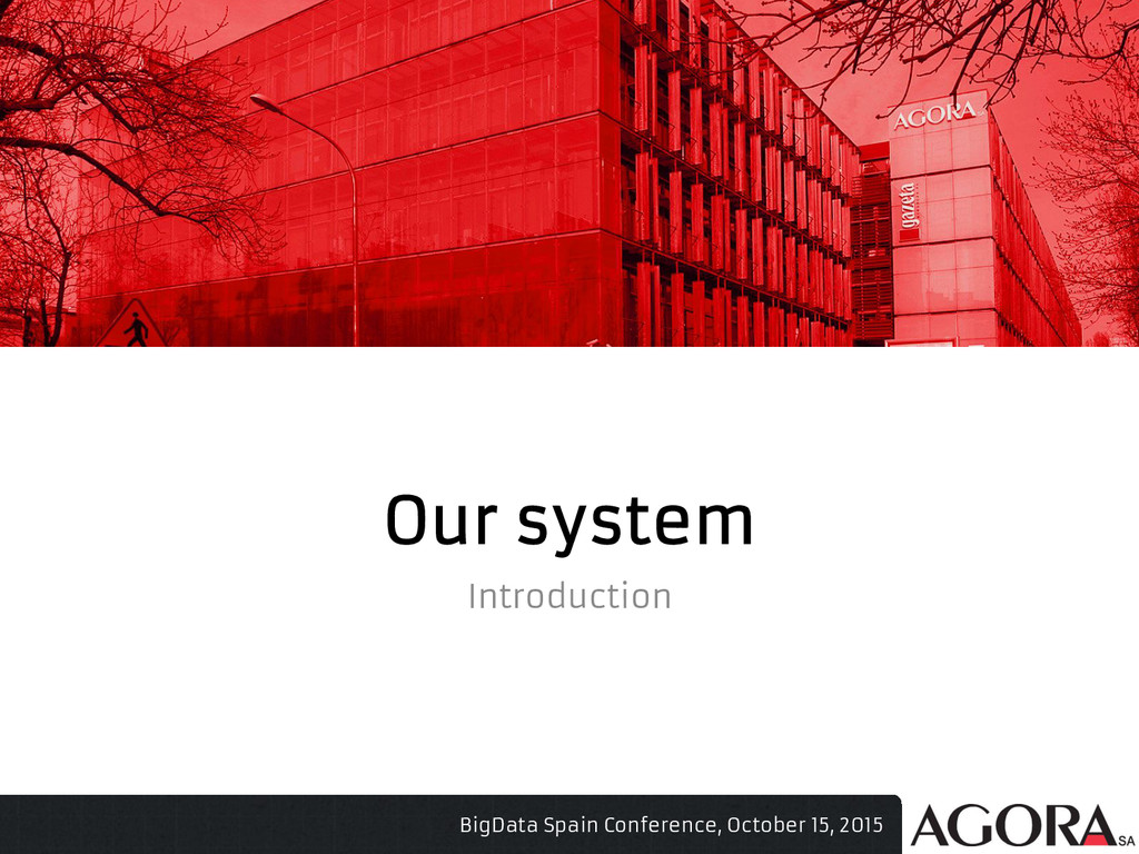 Our system Introduction BigData Spain Conferenc...