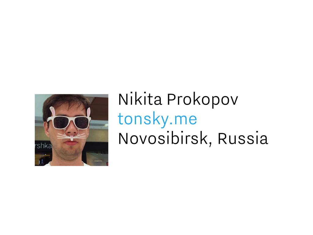 Nikita Prokopov tonsky.me Novosibirsk, Russia