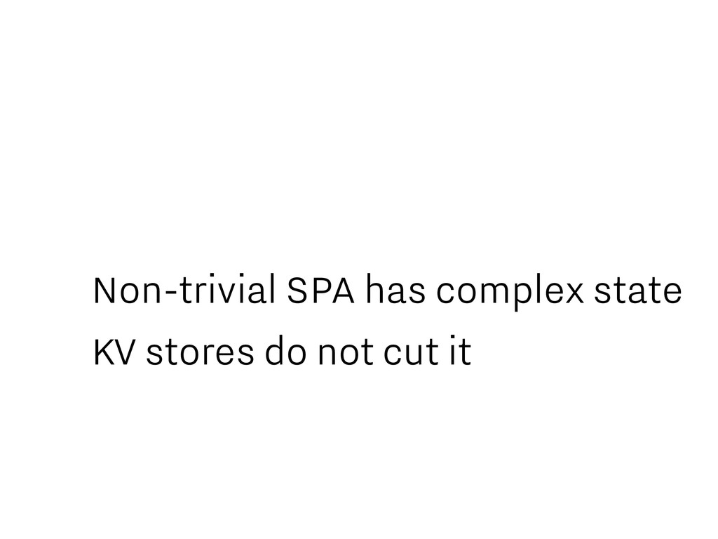Non-trivial SPA has complex state KV stores do ...