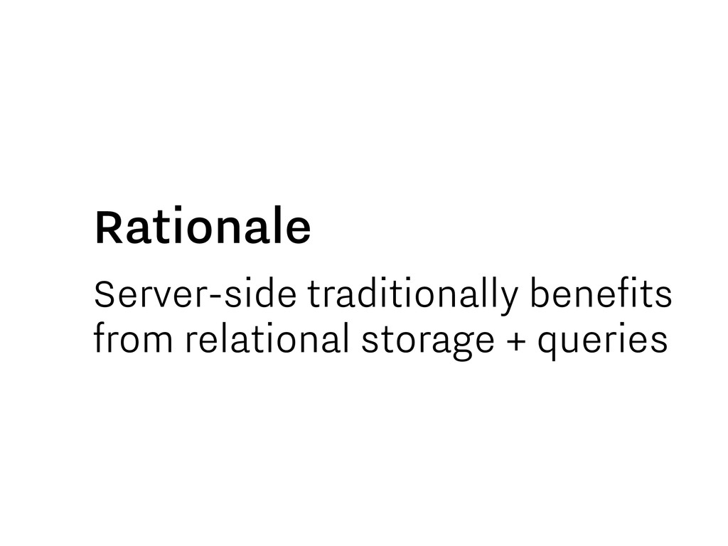 Server-side traditionally benefits from relatio...
